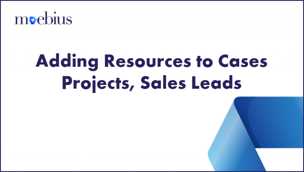 Adding Resources to Cases, Projects, Sales Leads